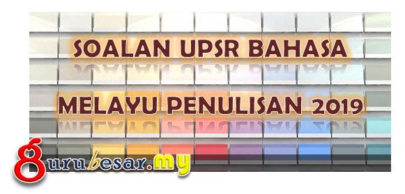 Soalan UPSR Bahasa Melayu Penulisan 2019