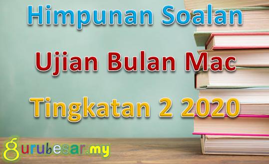 Himpunan Soalan Ujian Bulan Mac Tingkatan 2 2020 Gurubesar My