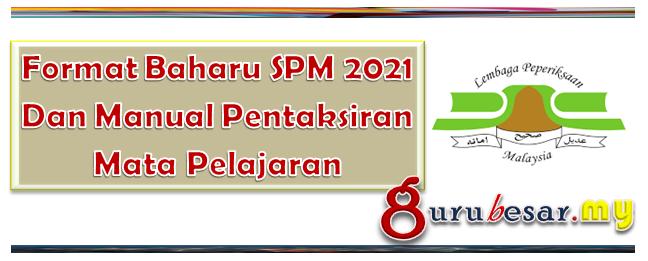 Format Baharu SPM 2021 Dan Manual Pentaksiran Mata Pelajaran