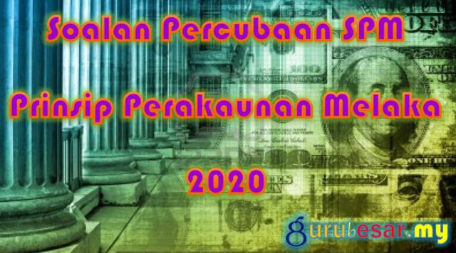 Soalan Percubaan SPM Prinsip Perakaunan Melaka 2020