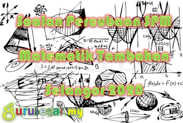 Soalan Percubaan SPM Matematik Tambahan Selangor 2020