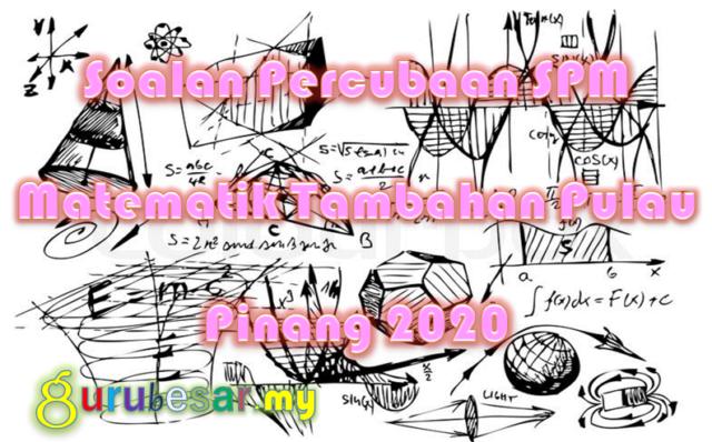 Soalan Percubaan SPM Matematik Tambahan Pulau Pinang 2020