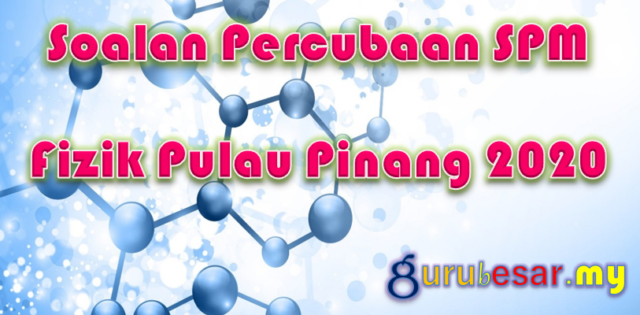 Soalan Percubaan SPM Fizik Pulau Pinang 2020
