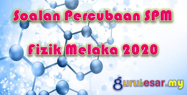 Soalan Percubaan SPM Fizik Melaka 2020