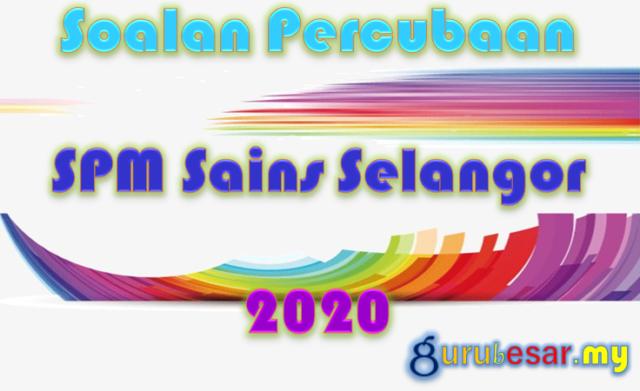 Soalan Percubaan SPM Sains Selangor 2020