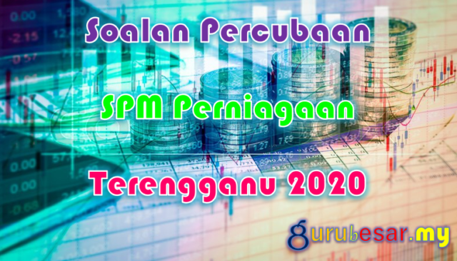 Soalan Percubaan SPM Perniagaan Terengganu 2020