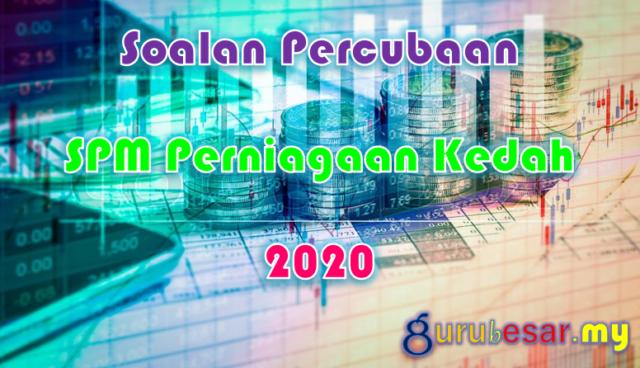 Soalan Percubaan SPM Perniagaan Kedah 2020