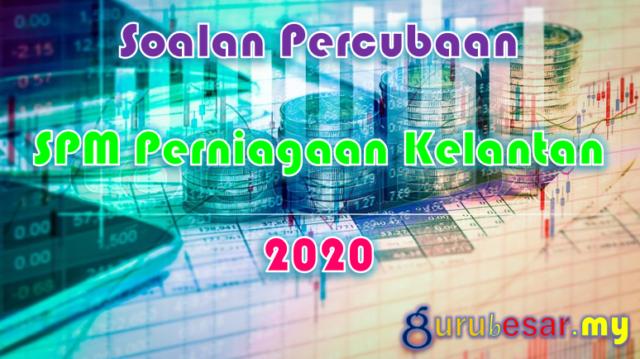 Soalan Percubaan SPM Perniagaan Kelantan 2020