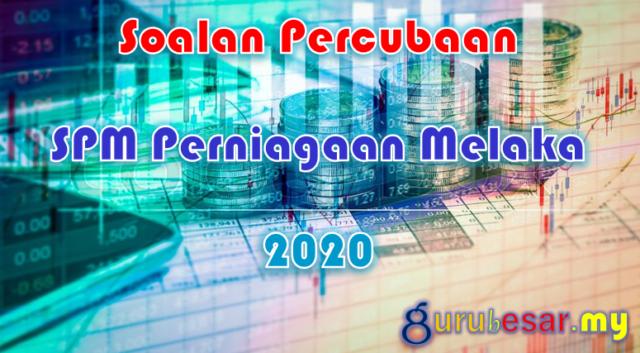 Soalan Percubaan SPM Perniagaan Melaka 2020