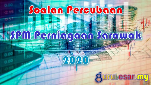 Soalan Percubaan SPM Perniagaan Sarawak 2020