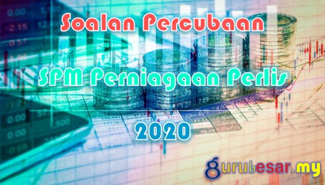 Soalan Percubaan SPM Perniagaan Perlis 2020