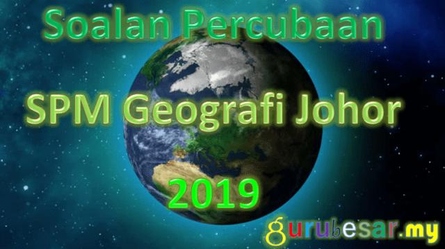 Soalan Percubaan SPM Geografi Johor 2019