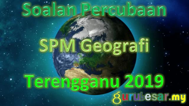 Soalan Percubaan SPM Geografi Terengganu 2019