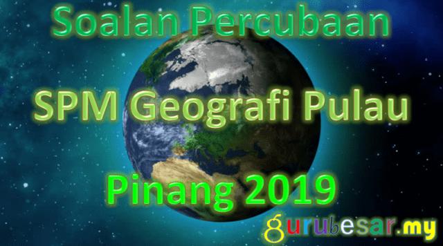 Soalan Percubaan SPM Geografi Pulau Pinang 2019