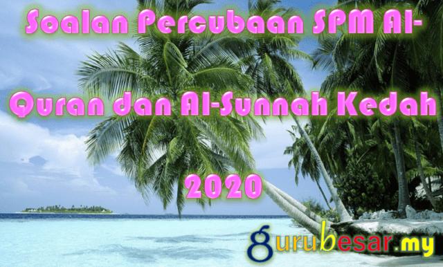 Soalan Percubaan SPM Al-Quran dan Al-Sunnah Kedah 2020
