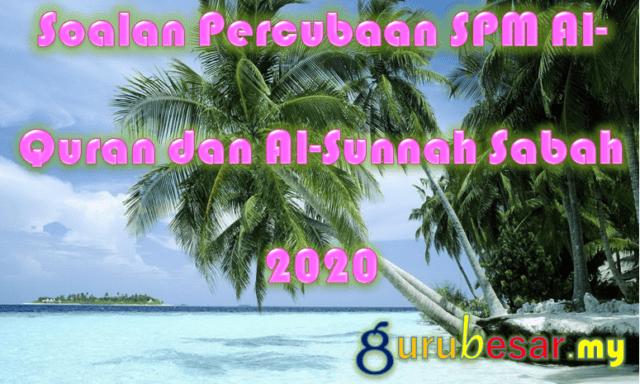 Soalan Percubaan SPM Al-Quran dan Al-Sunnah Sabah 2020