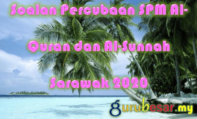 Soalan Percubaan SPM Al-Quran dan Al-Sunnah Sarawak 2020