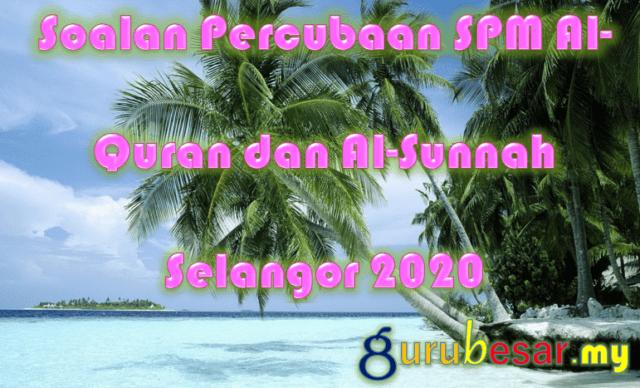 Soalan Percubaan SPM Al-Quran dan Al-Sunnah Selangor 2020