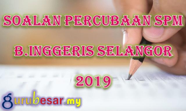 Soalan Percubaan SPM B.Inggeris Selangor 2019