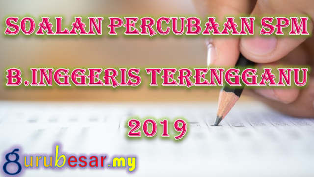 Soalan Percubaan SPM B.Inggeris Terengganu 2019