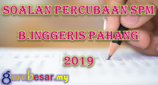Soalan Percubaan SPM B.Inggeris Pahang 2019