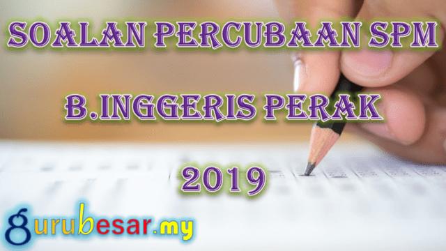 Soalan Percubaan SPM B.Inggeris Perak 2019
