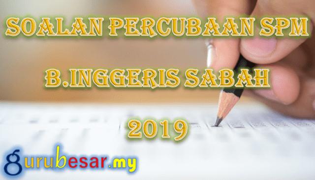 Soalan Percubaan SPM B.Inggeris Sabah 2019