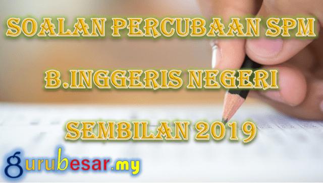 Soalan Percubaan SPM B.Inggeris Negeri Sembilan 2019